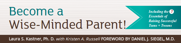 Become a Wise-Minded Parent!  Including the 7 Essentials of Raising Successful Teens + Tweens / Laura S. Kastner, Ph. D. with Kristen A. Russel Foreword by Daniel J. Siegel, M.D.