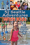 52 Seattle Adventures With Kids